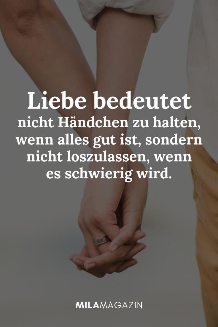 Liebe bedeutet nicht Händchen zu halten, wenn alles gut ist, sondern nicht loszulassen, wenn es schwierig wird. | MILAMAGAZIN