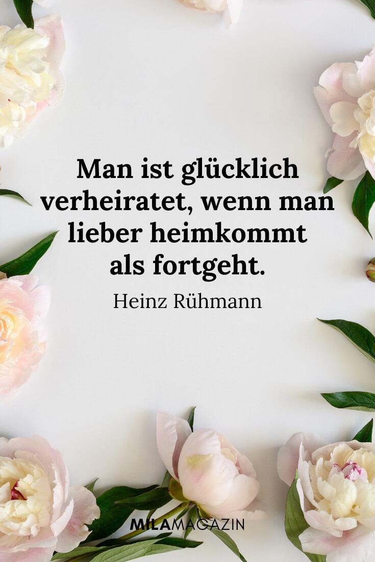 Man ist glücklich verheiratet, wenn man lieber heimkommt als fortgeht. – Heinz Rühmann | MILAMAGAZIN