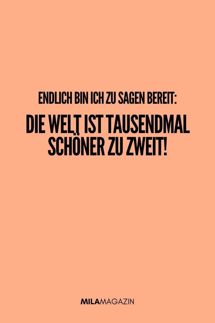 Endlich bin ich zu sagen bereit: Die Welt ist tausendmal schöner zu zweit! | MILAMAGAZIN | #sweet #quotes #sprueche #suess