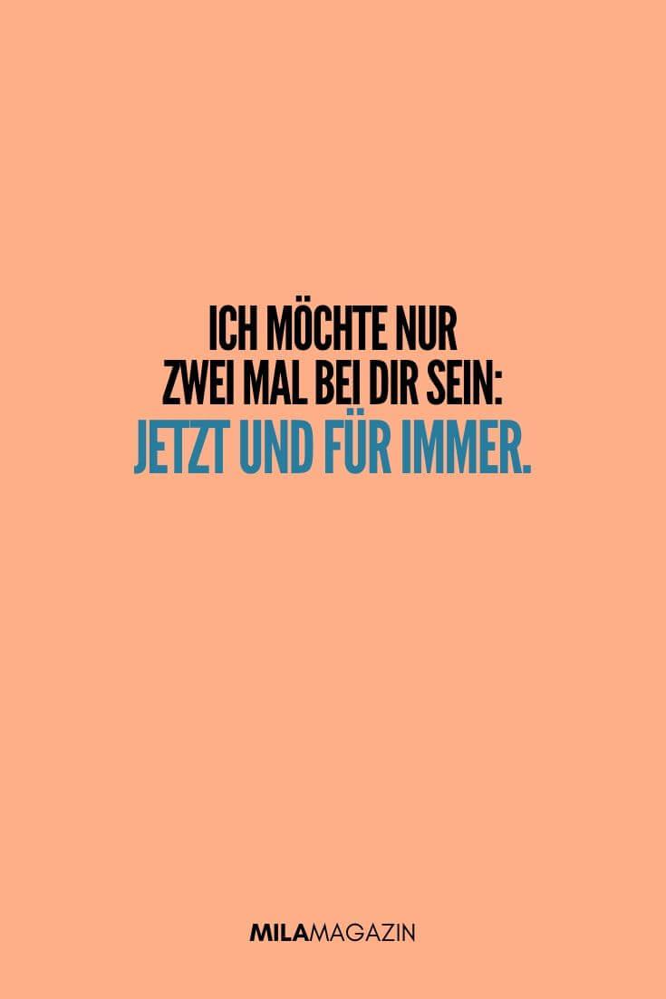 Ich möchte nur zwei Mal bei dir sein: jetzt und für immer. | MILAMAGAZIN | #sweet #quotes #sprueche #suess