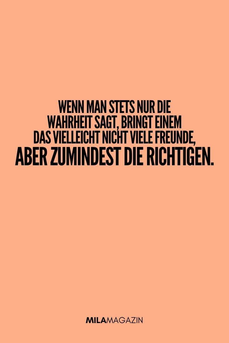 Wenn man stets nur die Wahrheit sagt, bringt einem das vielleicht nicht viele Freunde, aber zumindest die richtigen. | MILAMAGAZIN | #sweet #quotes #sprueche #suess