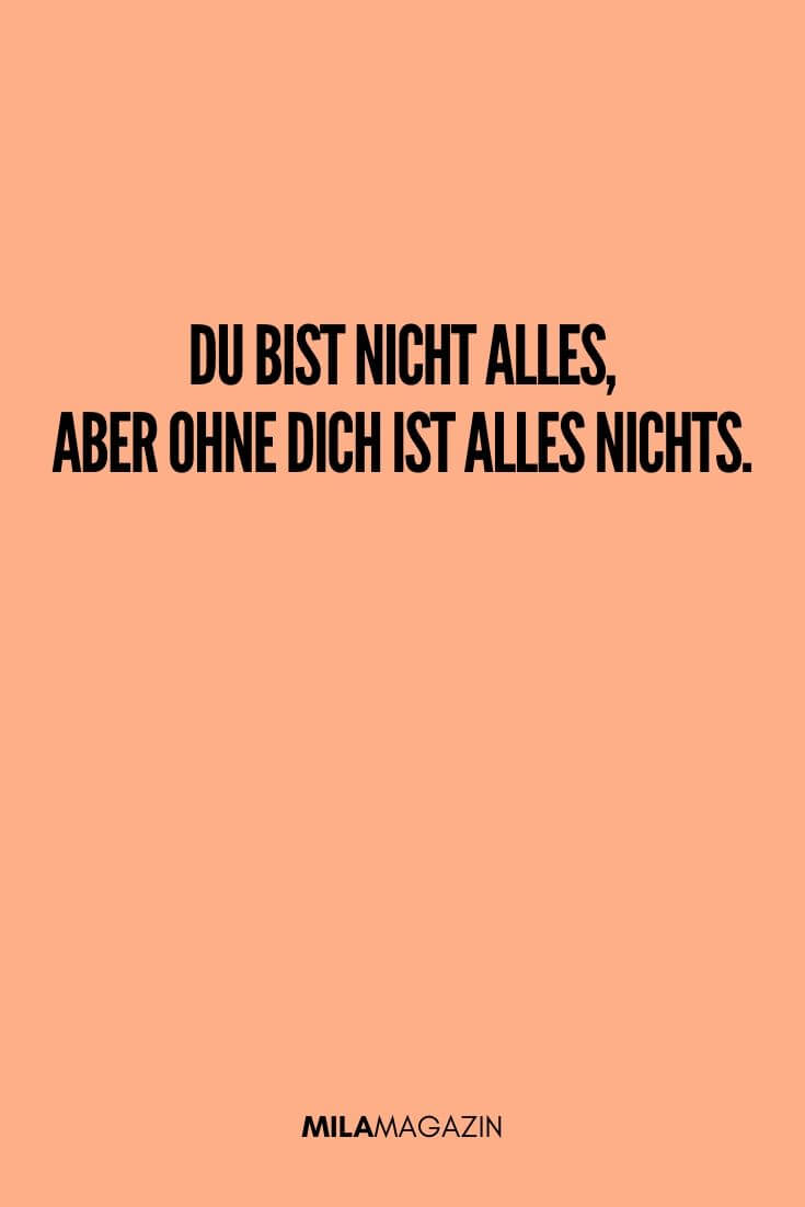 Du bist nicht alles, aber ohne dich ist alles nichts. | MILAMAGAZIN | #sweet #quotes #sprueche #suess