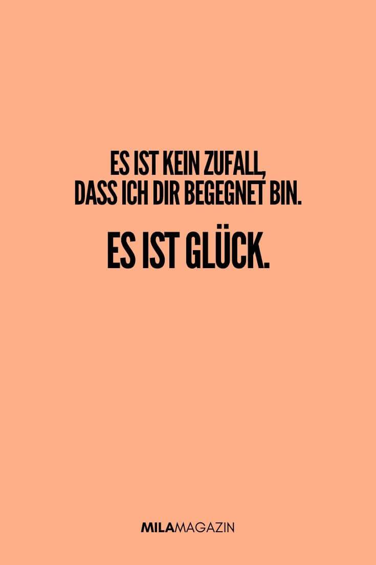 Es ist kein Zufall, dass ich dir begegnet bin. Es ist Glück. | MILAMAGAZIN | #sweet #quotes #sprueche #suess