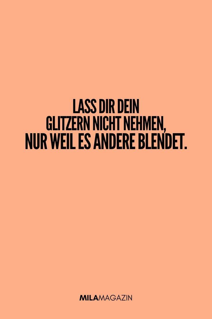 Lass Dir Dein Glitzern nicht nehmen, nur weil es andere blendet. | MILAMAGAZIN | #sweet #quotes #sprueche #suess