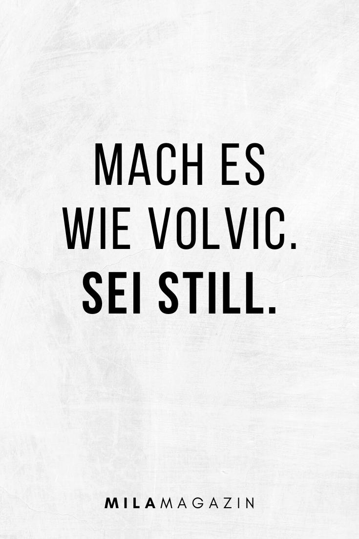 Mach es wie Volvic. Sei still. | MILAMAGAZIN