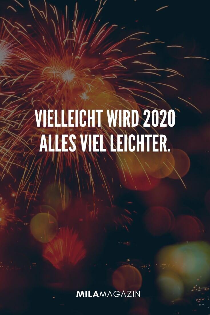 Vielleicht 2020 wird alles viel leichter. | 51 Neujahrswünsche | MILAMAGAZIN
