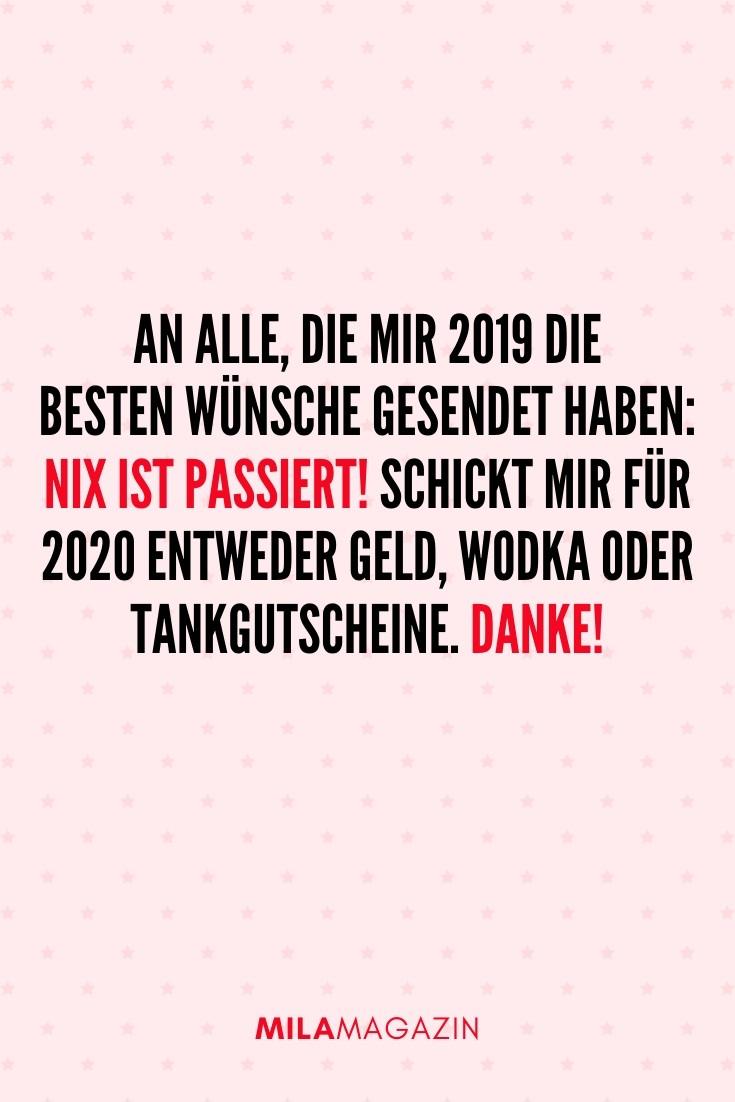 An alle, die mir 2019 die besten Wünsche gesendet haben: Nix ist passiert! Schickt mir für 2020 entweder Geld, Wodka oder Tankgutscheine. Danke. | 51 Neujahrswünsche | MILAMAGAZIN
