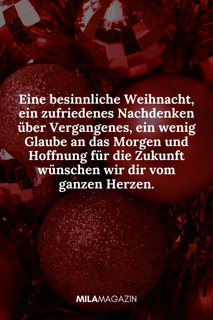 Eine besinnliche Weihnacht, ein zufriedenes Nachdenken über Vergangenes, ein wenig Glaube an das Morgen und Hoffnung für die Zukunft wünschen wir dir vom ganzen Herzen. | MILAMAGAZIN