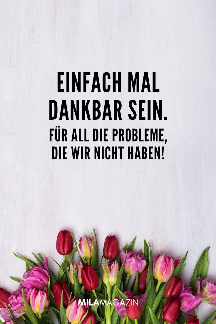 Einfach mal dankbar sein. Für all die Probleme, die wir nicht haben! | MILAMAGAZIN