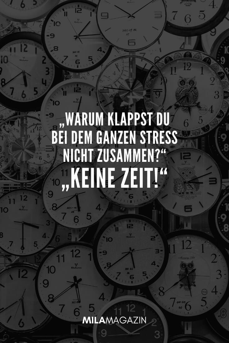 Warum klappst du bei dem ganzen Stress nicht zusammen? Keine Zeit. | MILAMAGAZIN