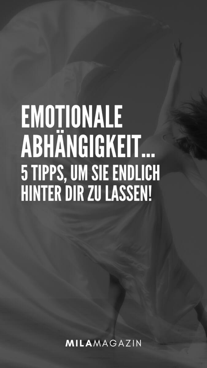 5 Tipps, um deine Emotionale Abhängigkeit einfach zu überwinden | MILAMAGAZIN