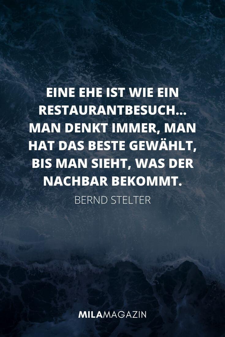 Eine Ehe ist wie ein Restaurantbesuch – man denkt immer, man hat das Beste gewählt, bis man sieht, was der Nachbar bekommt. – Bernd Stelter | MILAMAGAZIN