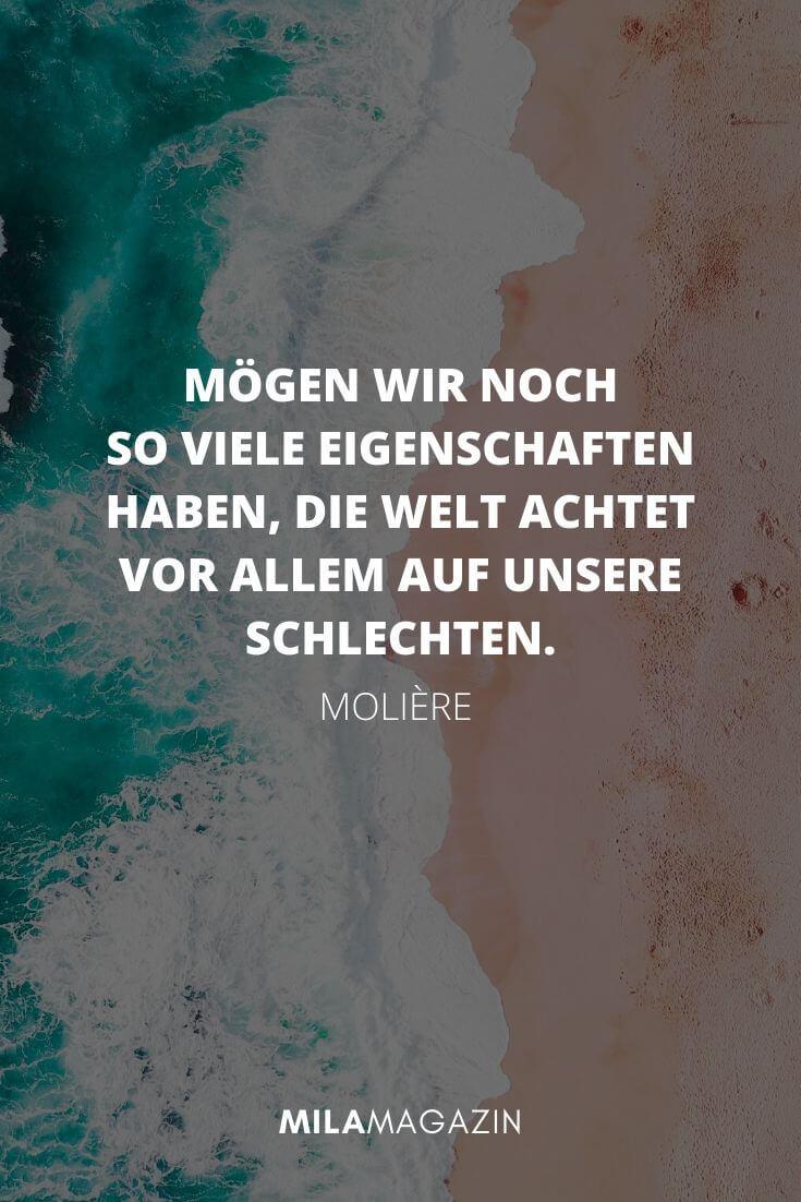 Mögen wir noch so viele Eigenschaften haben, die Welt achtet vor allem auf unsere schlechten. – Molière  | MILAMAGAZIN