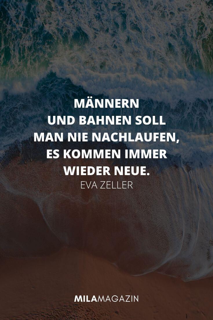 Männer und Straßenbahnen soll man nie nachlaufen, es kommen immer wieder neue. – Eva Zeller - Konfuzius | MILAMAGAZIN