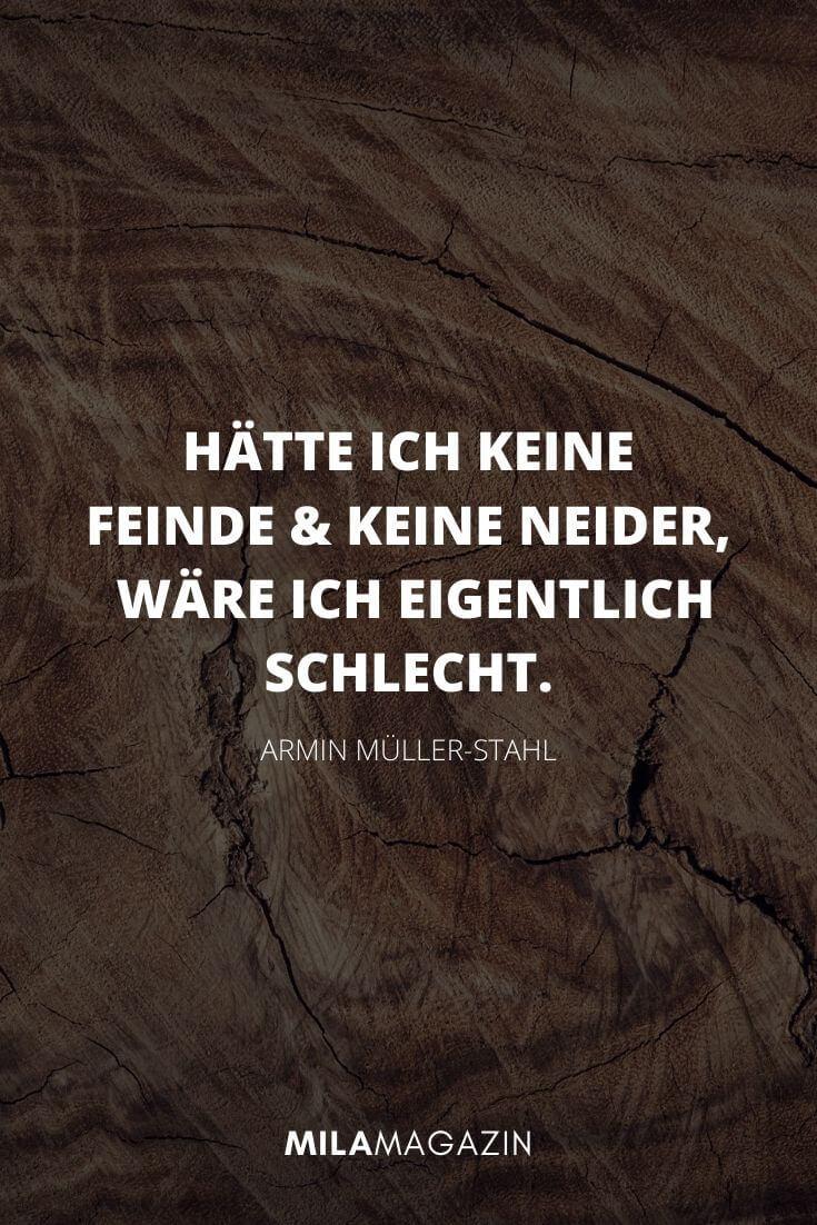 Hätte ich keine Feinde und keine Neider, dann wäre ich eigentlich schlecht. – Armin Müller-Stahl | MILAMAGAZIN