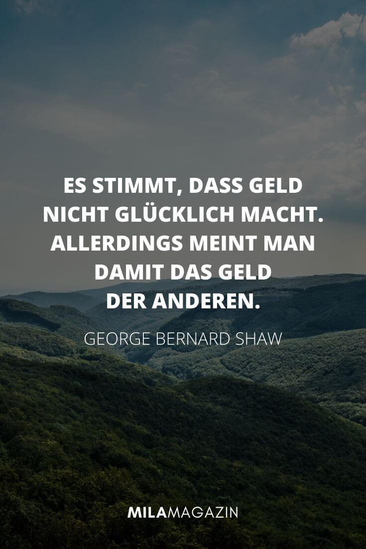 Es stimmt, dass Geld nicht glücklich macht. Allerdings meint man damit das Geld der anderen. – George Bernard Shaw | MILAMAGAZIN