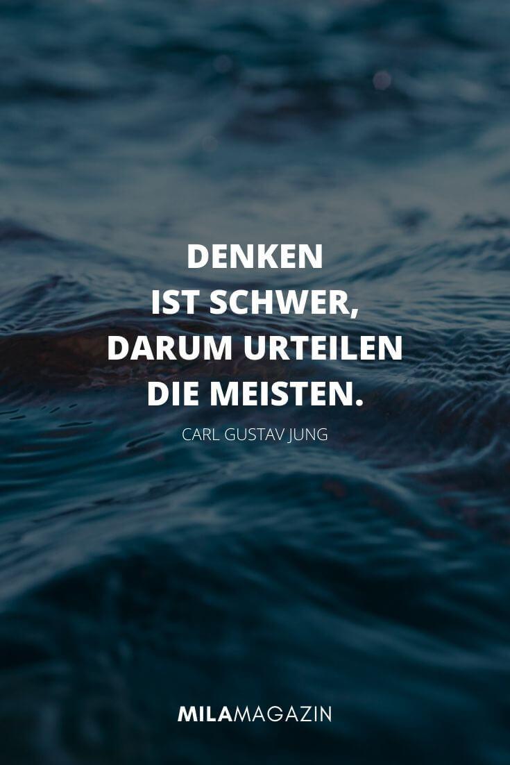 Denken ist schwer, darum urteilen die Meisten. – Carl Gustav Jung | MILAMAGAZIN