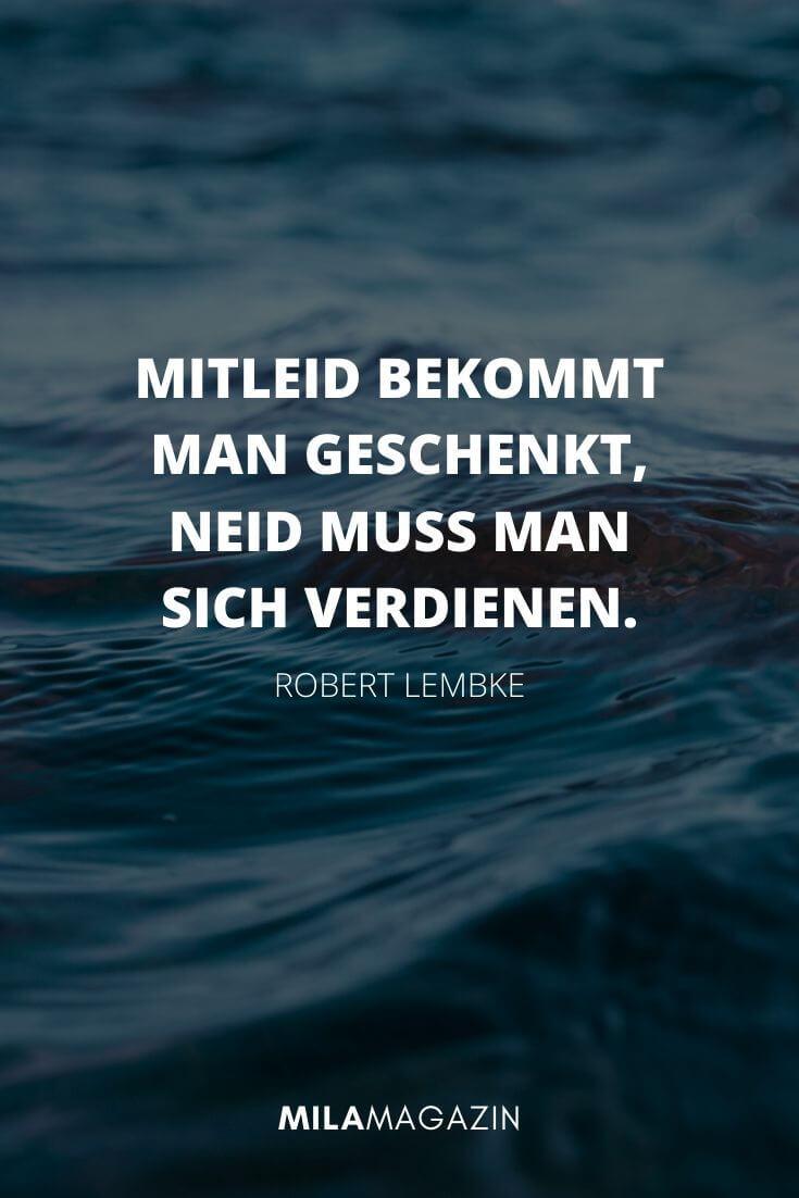 Mitleid bekommt man geschenkt, Neid muss man sich verdienen. – Robert Lembke  | MILAMAGAZIN