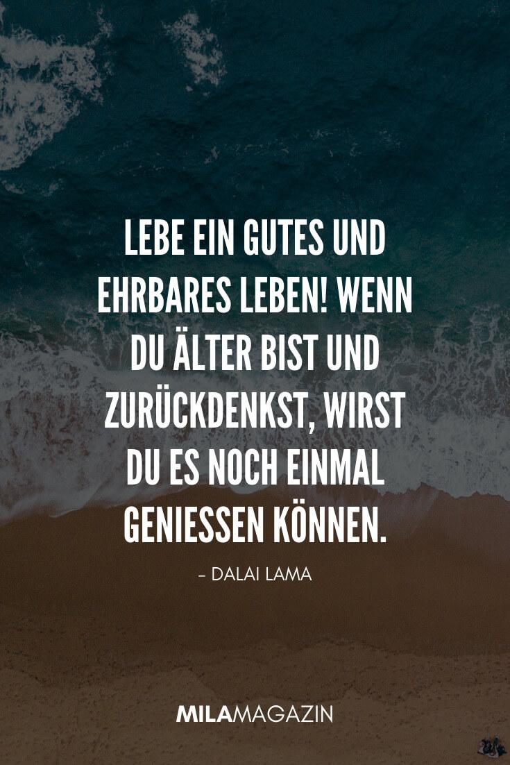 Lebe ein gutes und ehrbares Leben! Wenn du älter bist und zurückdenkst, wirst du es noch einmal genießen können. - Dalai Lama | 35 schöne Status-Sprüche | MILAMAGAZIN