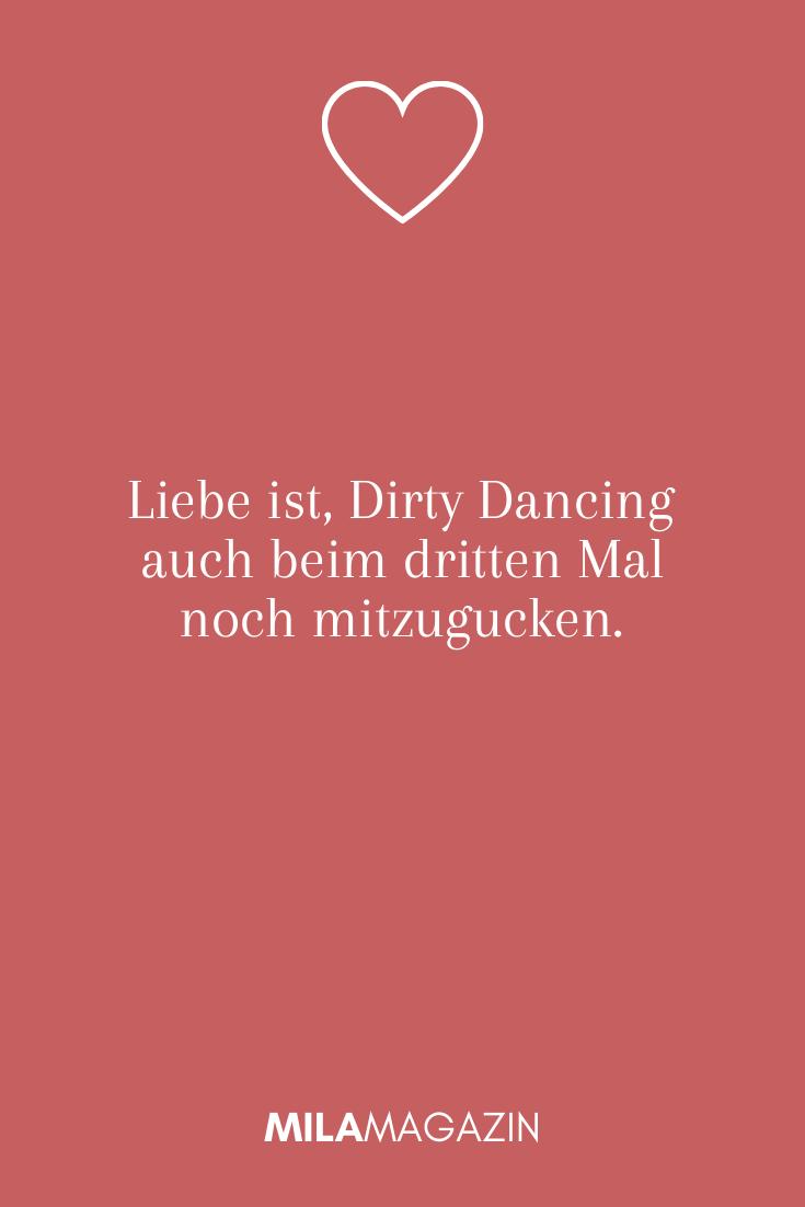 Liebe ist, Dirty Dancing auch beim dritten Mal noch mitzugucken.