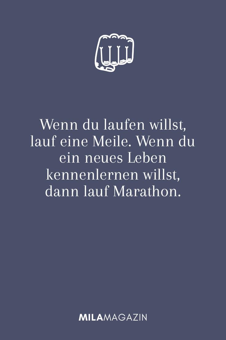 Wenn du laufen willst, lauf eine Meile. Wenn du ein neues Leben kennenlernen willst, dann lauf Marathon.