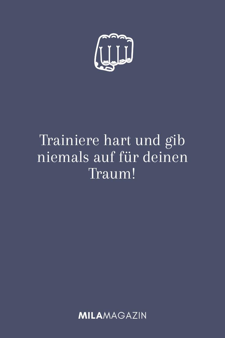 Trainiere hart und gib niemals auf für deinen Traum!