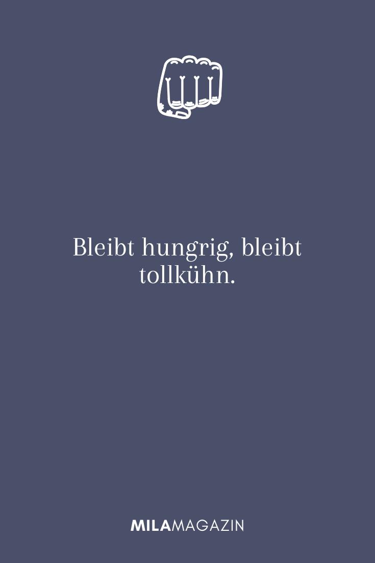 Bleibt hungrig, bleibt tollkühn.