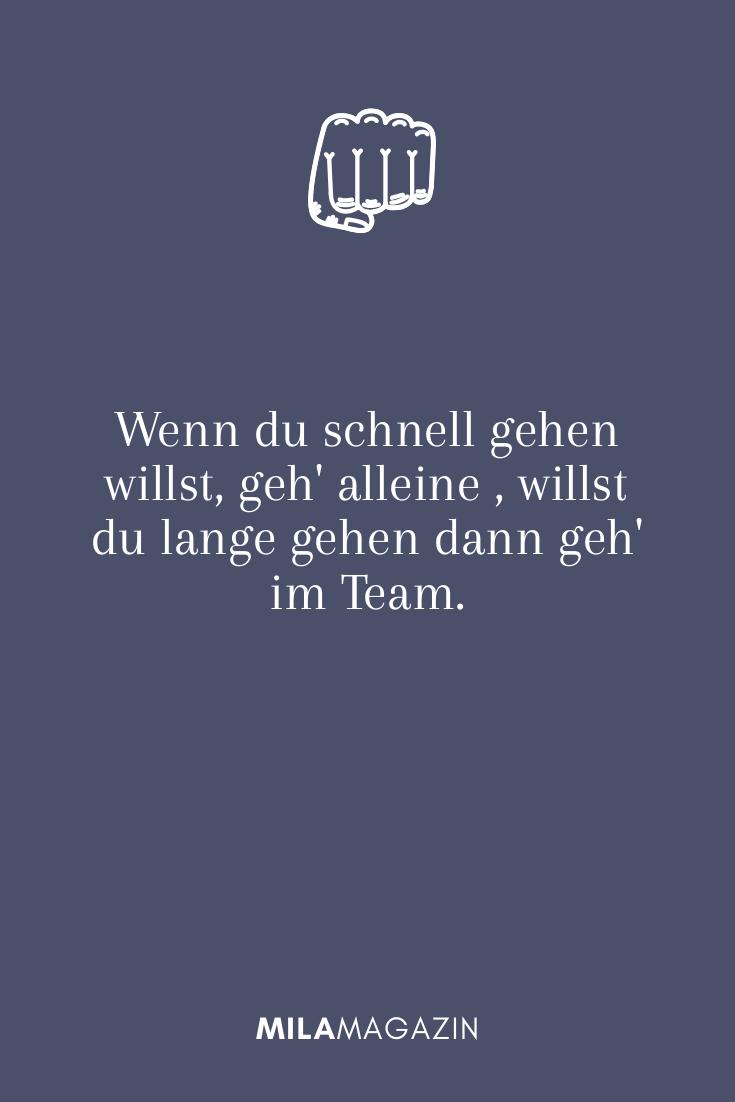 Wenn du schnell gehen willst, geh' alleine , willst du lange gehen dann geh' im Team.