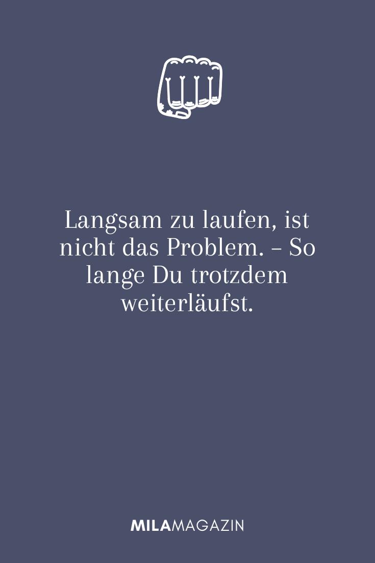 Langsam zu laufen, ist nicht das Problem. – So lange Du trotzdem weiterläufst.