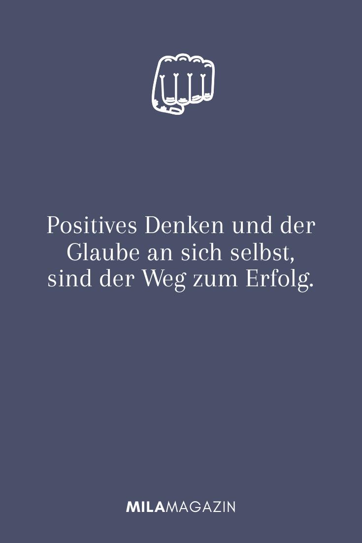 Positives Denken und der Glaube an sich selbst, sind der Weg zum Erfolg.