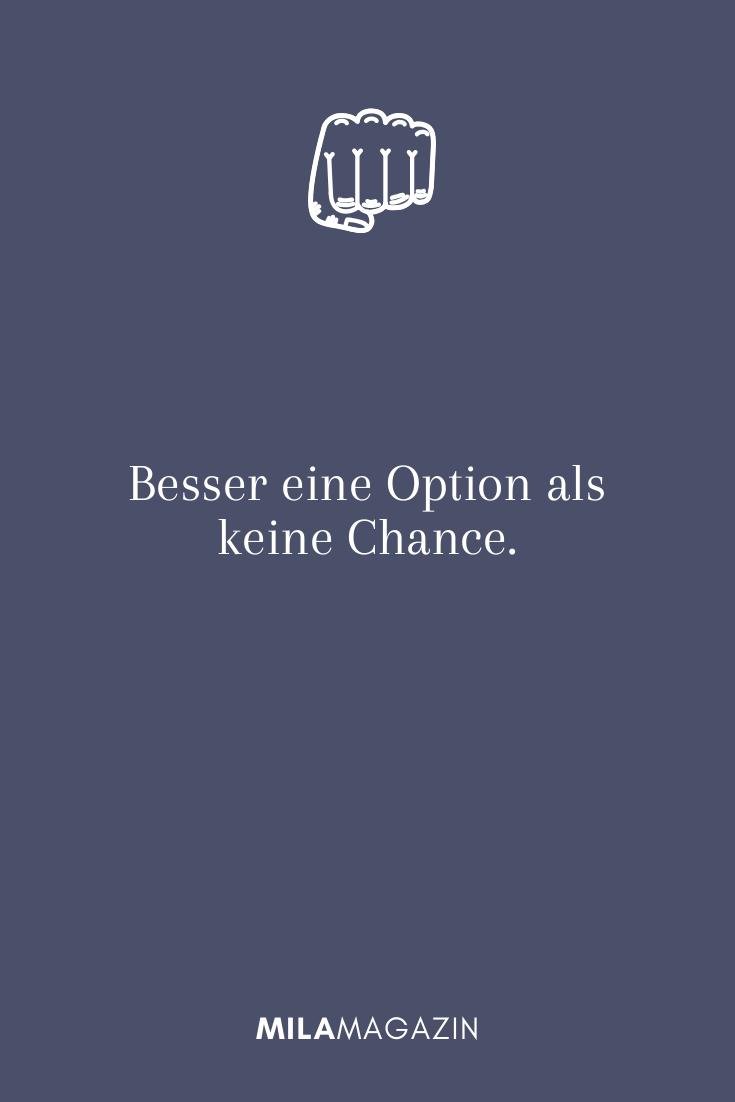 Besser eine Option als keine Chance.