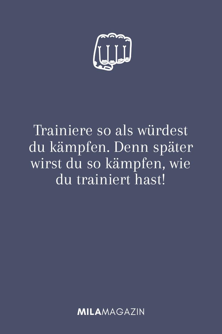 Trainiere so als würdest du kämpfen. Denn später wirst du so kämpfen, wie du trainiert hast!