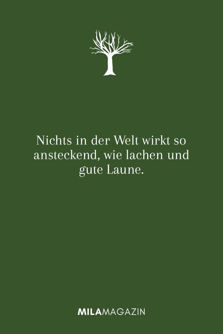 Nichts in der Welt wirkt so ansteckend, wie lachen und gute Laune.