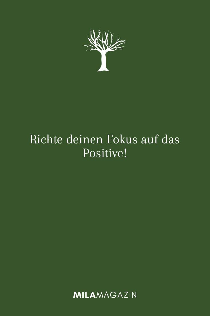 Richte deinen Fokus auf das Positive!
