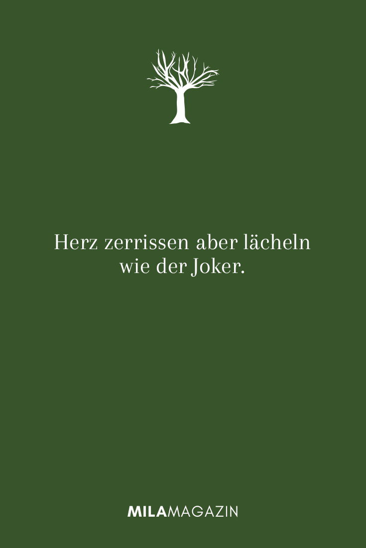 Herz zerrissen aber lächeln wie der Joker.