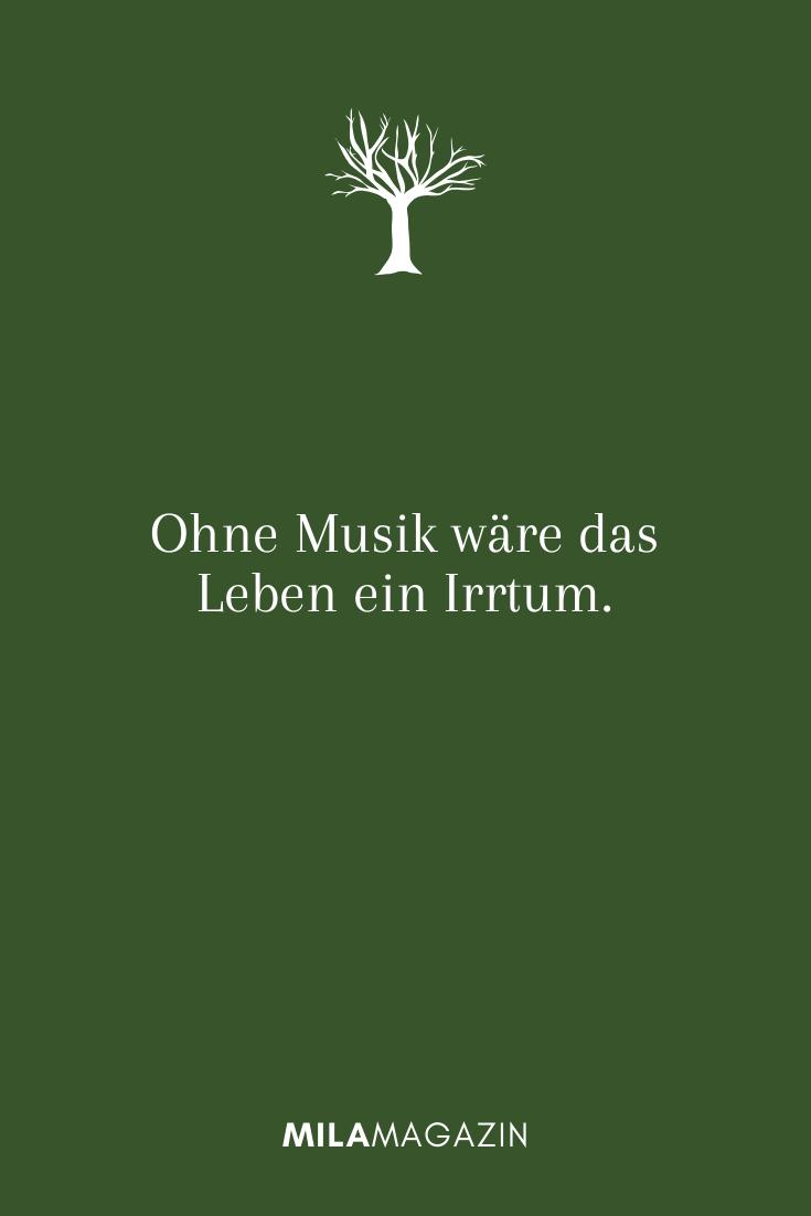 Ohne Musik wäre das Leben ein Irrtum.