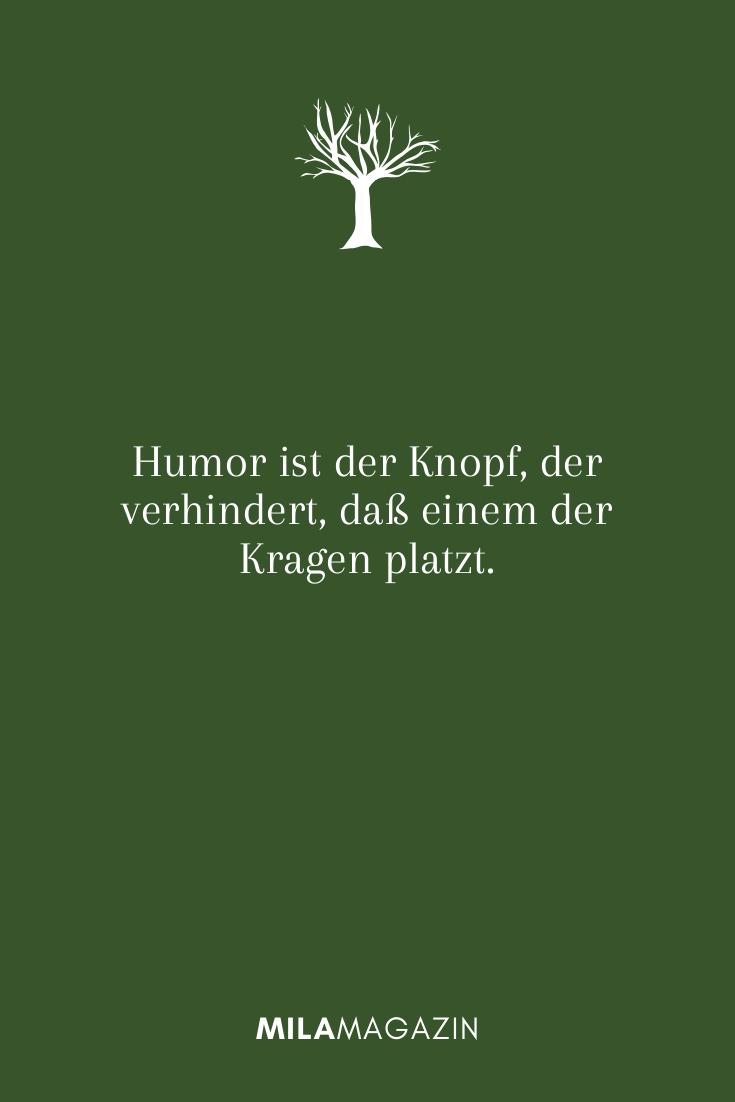 Humor ist der Knopf, der verhindert, daß einem der Kragen platzt.