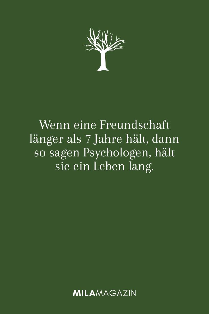 Wenn eine Freundschaft länger als 7 Jahre hält, dann so sagen Psychologen, hält sie ein Leben lang.