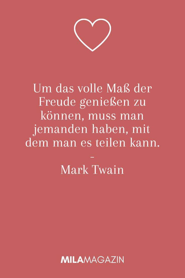 Um das volle Maß der Freude genießen zu können, muss man jemanden haben, mit dem man es teilen kann. - Mark Twain