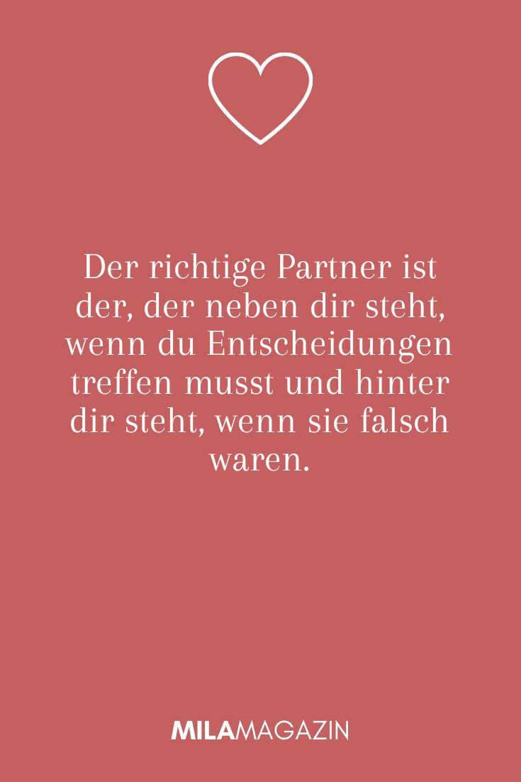 Der richtige Partner ist der, der neben dir steht, wenn du Entscheidungen treffen musst und hinter dir steht, wenn sie falsch waren.