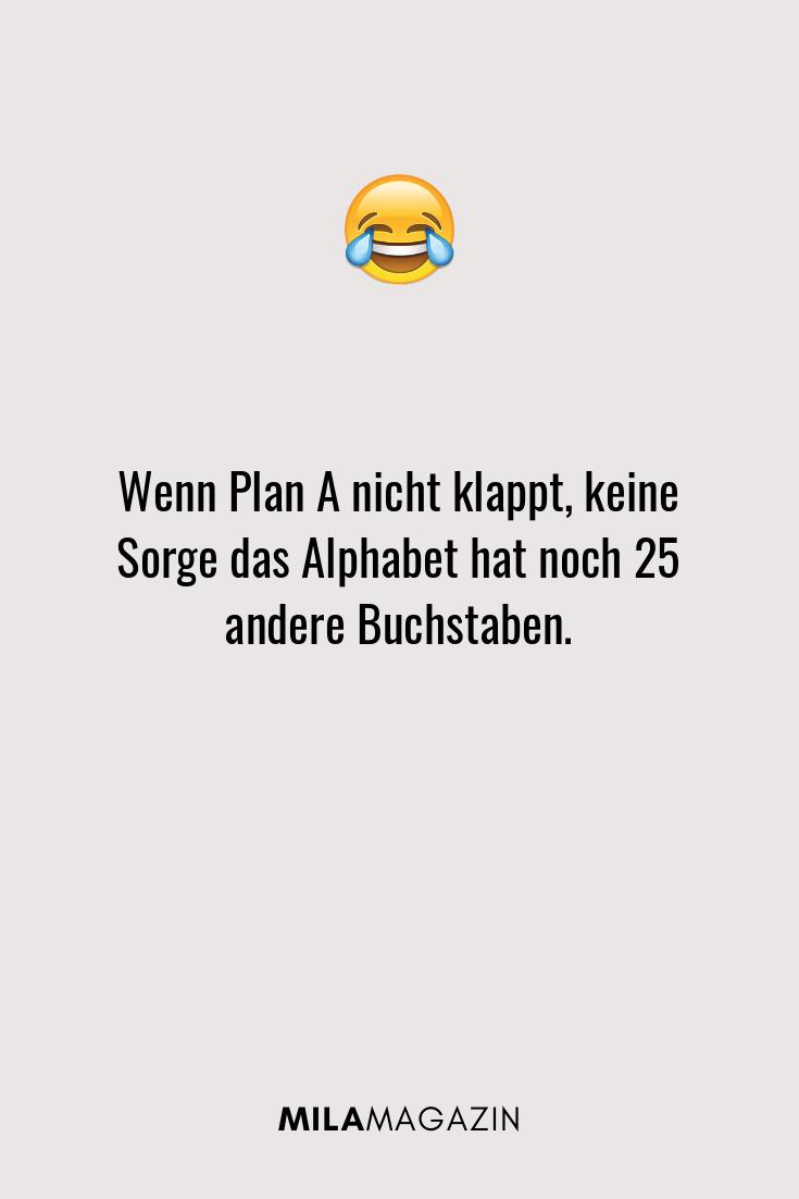 Wenn Plan A nicht klappt, keine Sorge das Alphabet hat noch 25 andere Buchstaben.