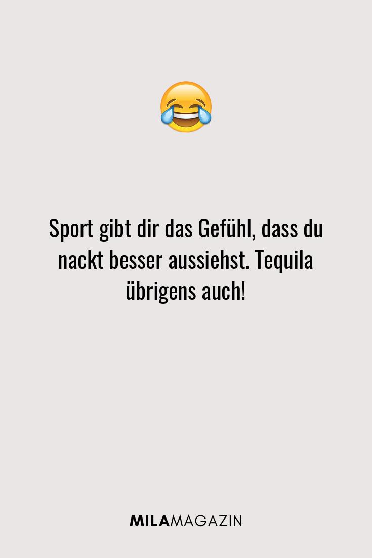 Sport gibt dir das Gefühl, dass du nackt besser aussiehst. Tequila übrigens auch!