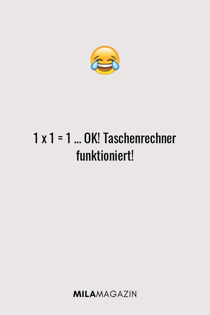 1 x 1 = 1 ... OK! Taschenrechner funktioniert!