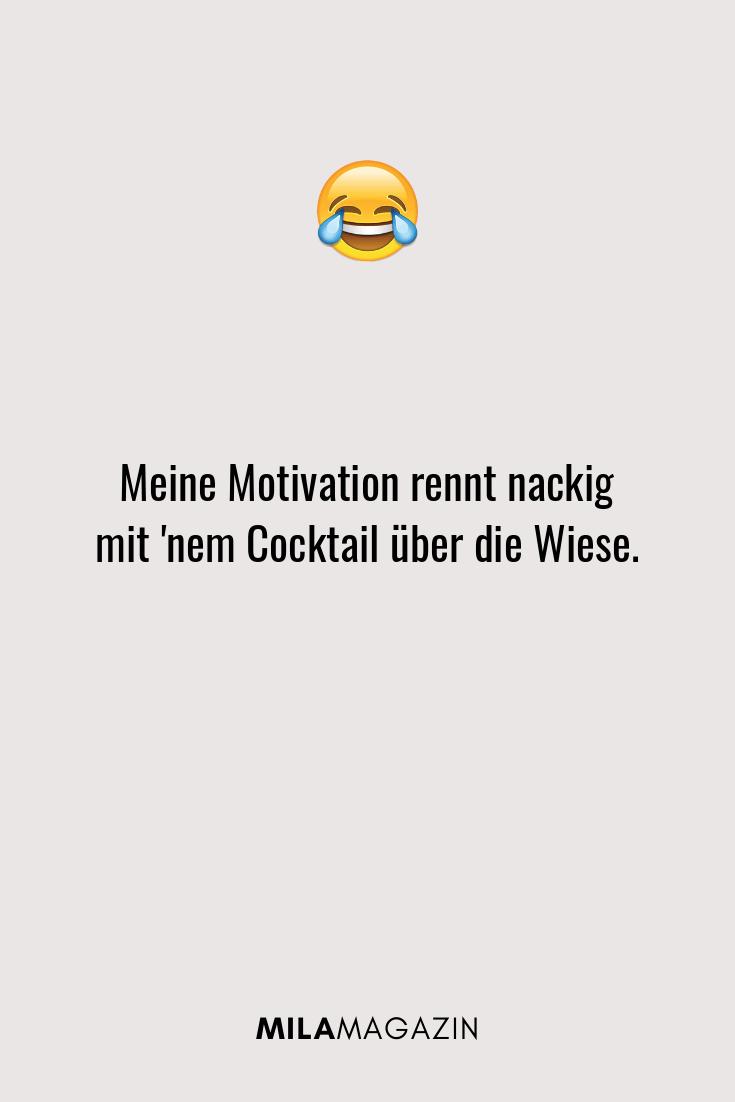 Meine Motivation rennt nackig mit 'nem Cocktail über die Wiese.