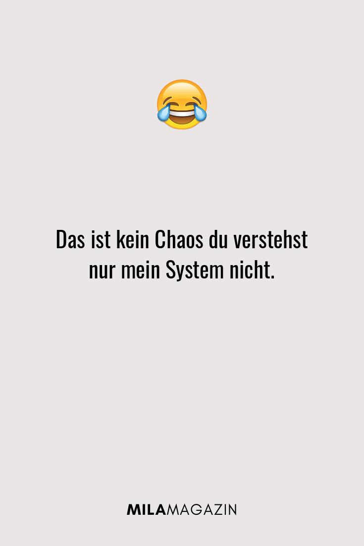 Das ist kein Chaos du verstehst nur mein System nicht.