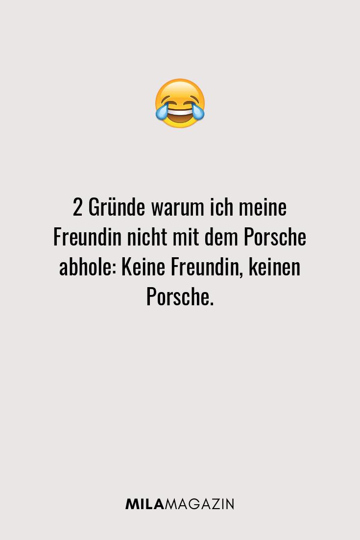 2 Gründe warum ich meine Freundin nicht mit dem Porsche abhole: Keine Freundin, keinen Porsche.