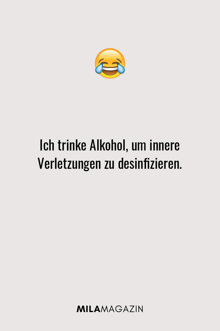 Ich trinke Alkohol, um innere Verletzungen zu desinfizieren.