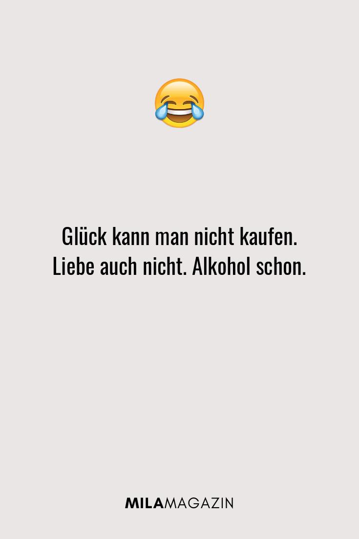 Glück kann man nicht kaufen. Liebe auch nicht. Alkohol schon.