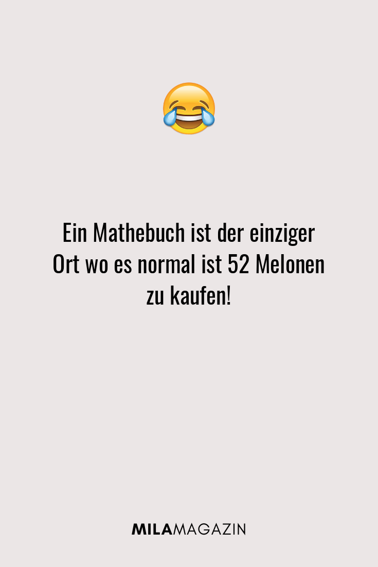 Ein Mathebuch ist der einziger Ort wo es normal ist 52 Melonen zu kaufen!