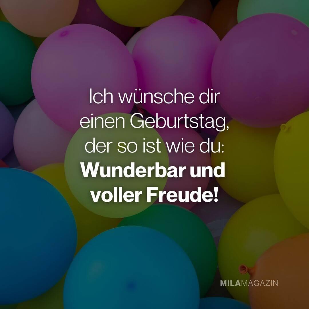 Ich wünsche dir einen Geburtstag, der so ist wie du: Wunderbar und voller Freude! | Geburtstagswünsche